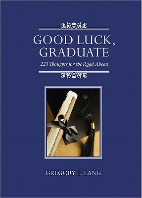 Good Luck, Graduate By Lang, Gregory E.